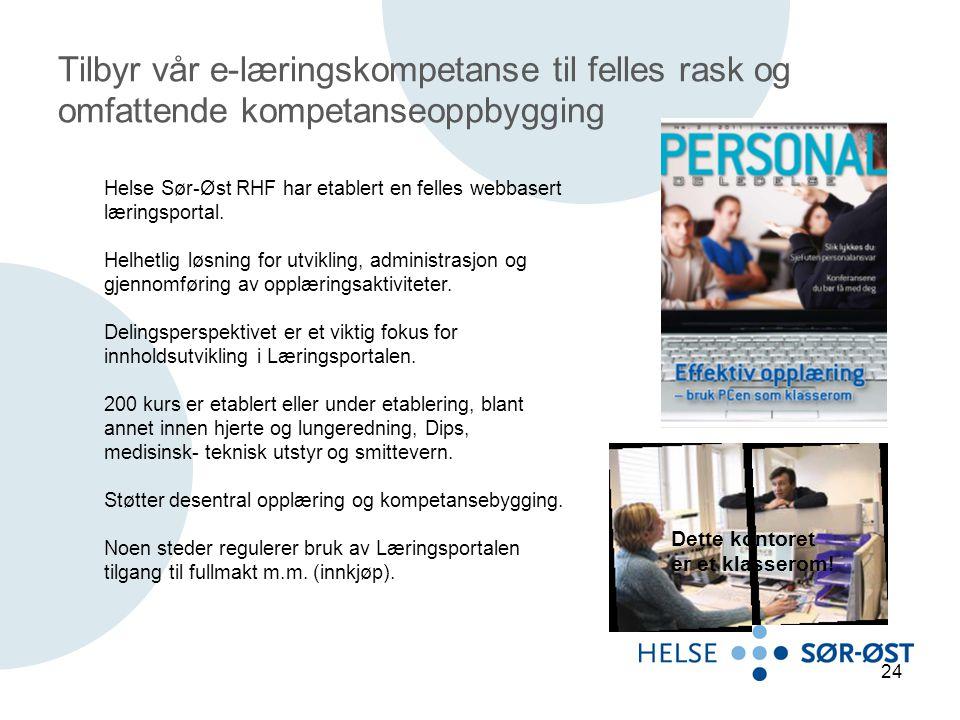 Tilbyr vår e-læringskompetanse til felles rask og omfattende kompetanseoppbygging 24 Dette kontoret er et klasserom! Helse Sør-Øst RHF har etablert en