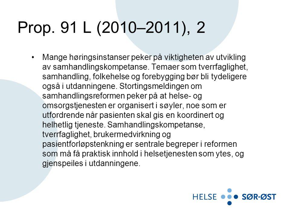 Prop. 91 L (2010–2011), 2 Mange høringsinstanser peker på viktigheten av utvikling av samhandlingskompetanse. Temaer som tverrfaglighet, samhandling,