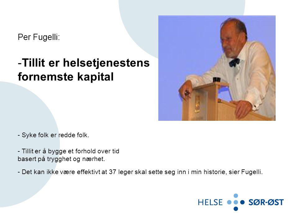 Per Fugelli: -Tillit er helsetjenestens fornemste kapital - Syke folk er redde folk. - Tillit er å bygge et forhold over tid basert på trygghet og nær