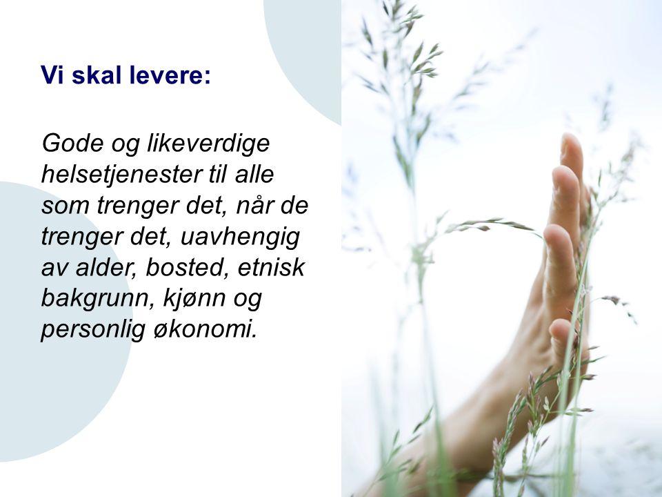 Gode og likeverdige helsetjenester til alle som trenger det, når de trenger det, uavhengig av alder, bosted, etnisk bakgrunn, kjønn og personlig økono