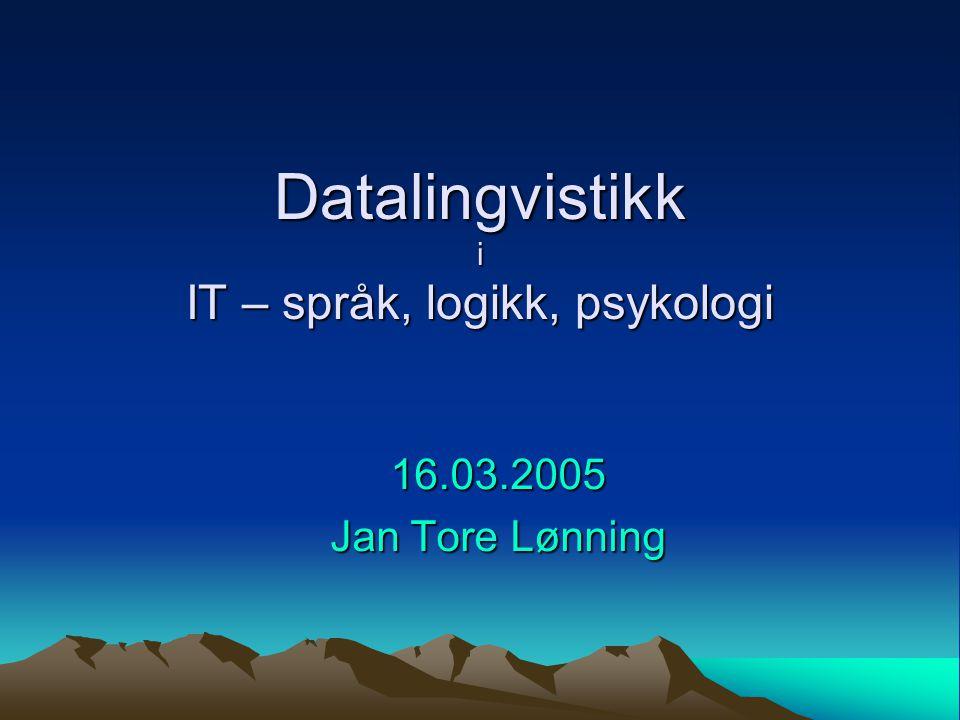 Datalingvistikk i IT – språk, logikk, psykologi 16.03.2005 Jan Tore Lønning