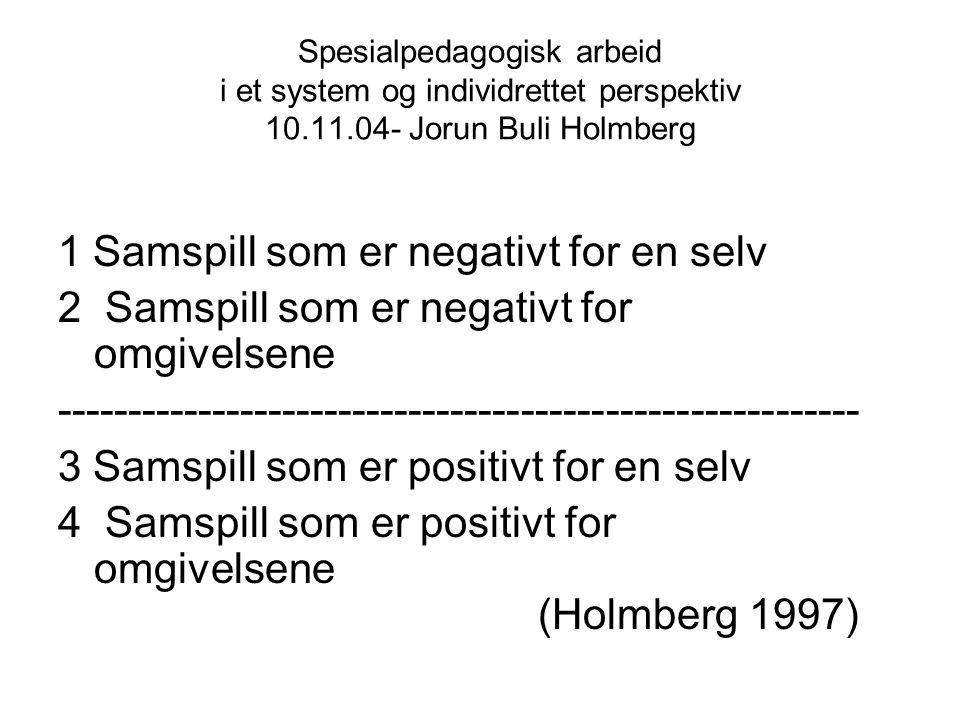 Spesialpedagogisk arbeid i et system og individrettet perspektiv 10.11.04- Jorun Buli Holmberg 1 Samspill som er negativt for en selv 2 Samspill som e