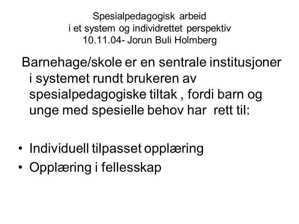 Spesialpedagogisk arbeid i et system og individrettet perspektiv 10.11.04- Jorun Buli Holmberg Barnehage/skole er en sentrale institusjoner i systemet