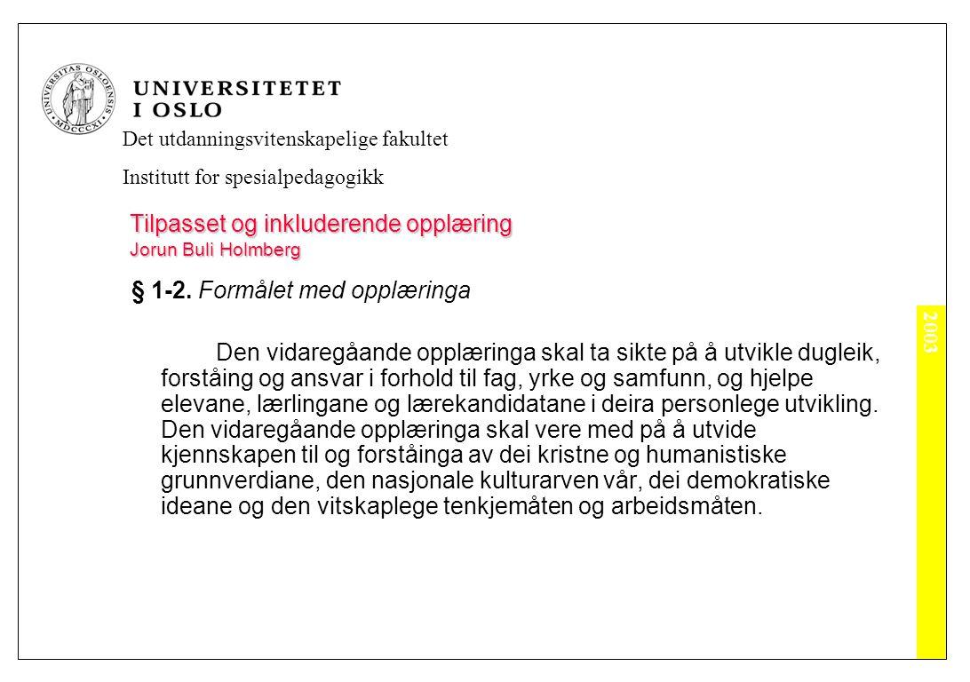 2003 Det utdanningsvitenskapelige fakultet Institutt for spesialpedagogikk Tilpasset og inkluderende opplæring Jorun Buli Holmberg § 1-2.