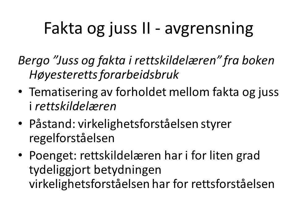 """Fakta og juss II - avgrensning Bergo """"Juss og fakta i rettskildelæren"""" fra boken Høyesteretts forarbeidsbruk Tematisering av forholdet mellom fakta og"""