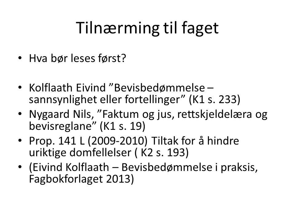 """Tilnærming til faget Hva bør leses først? Kolflaath Eivind """"Bevisbedømmelse – sannsynlighet eller fortellinger"""" (K1 s. 233) Nygaard Nils, """"Faktum og j"""