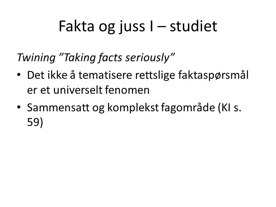 """Fakta og juss I – studiet Twining """"Taking facts seriously"""" Det ikke å tematisere rettslige faktaspørsmål er et universelt fenomen Sammensatt og komple"""