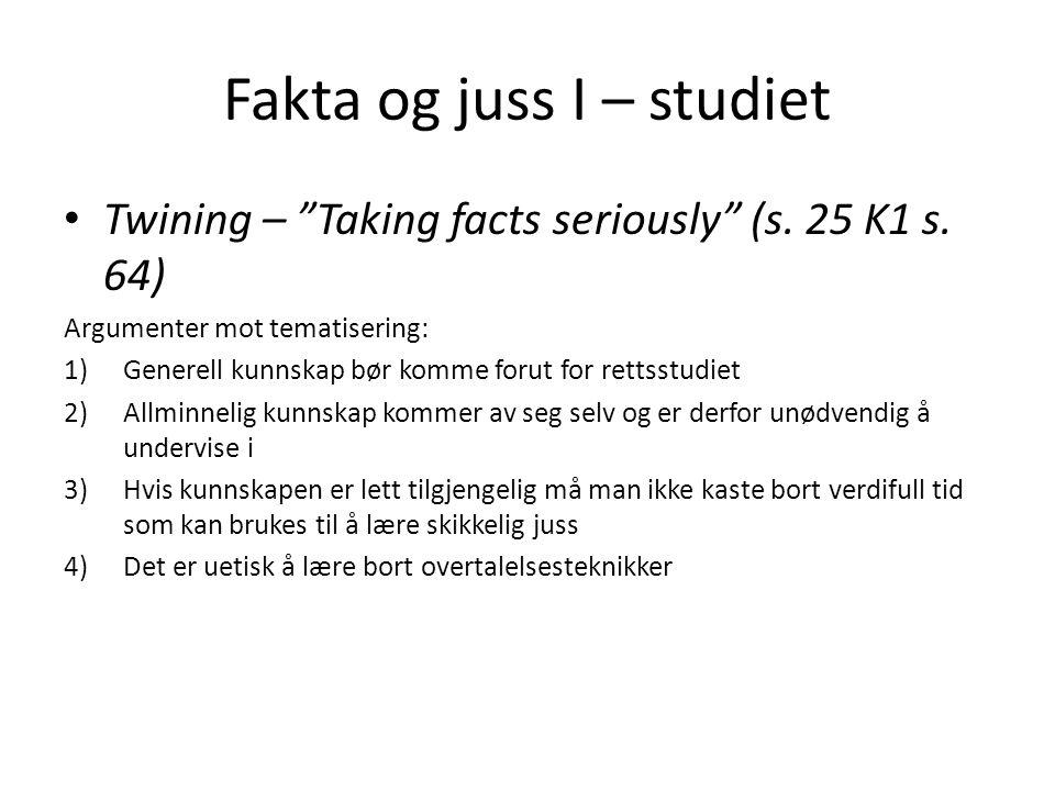 """Fakta og juss I – studiet Twining – """"Taking facts seriously"""" (s. 25 K1 s. 64) Argumenter mot tematisering: 1)Generell kunnskap bør komme forut for ret"""