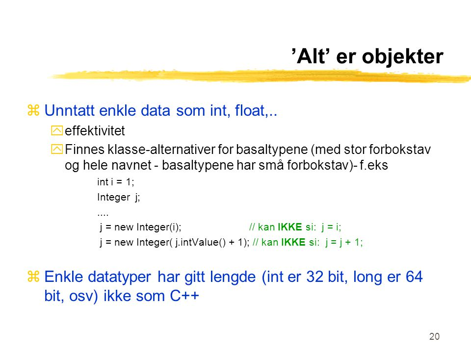 20 'Alt' er objekter zUnntatt enkle data som int, float,..