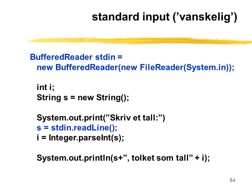 64 standard input ('vanskelig') BufferedReader stdin = new BufferedReader(new FileReader(System.in)); int i; String s = new String(); System.out.print