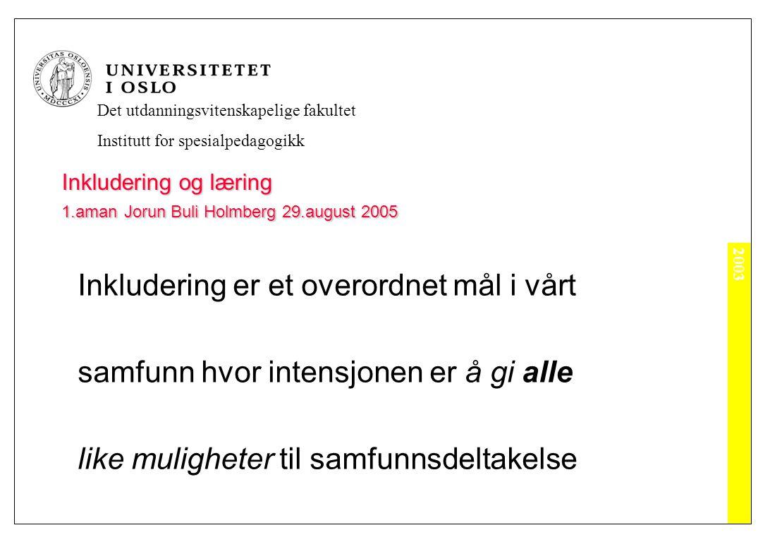 2003 Det utdanningsvitenskapelige fakultet Institutt for spesialpedagogikk Inkludering og læring 1.aman Jorun Buli Holmberg 29.august 2005 Inkludering er et overordnet mål i vårt samfunn hvor intensjonen er å gi alle like muligheter til samfunnsdeltakelse