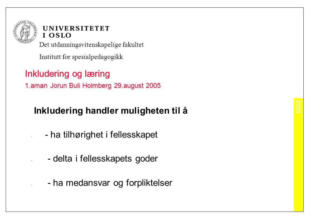 2003 Det utdanningsvitenskapelige fakultet Institutt for spesialpedagogikk Inkludering og læring 1.aman Jorun Buli Holmberg 29.august 2005 Inkludering i skolen handler om elevens læring i et arbeidsfellesskap som er preget av aktiv deltakelse og medansvar som fører til utvikling