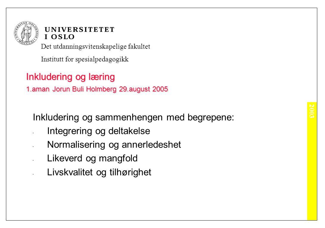 2003 Det utdanningsvitenskapelige fakultet Institutt for spesialpedagogikk Inkludering og læring 1.aman Jorun Buli Holmberg 29.august 2005 Læring foregår på alle utviklingsområder: - personlig - emosjonelt - sosialt - språklig - tankemessig - - motorisk