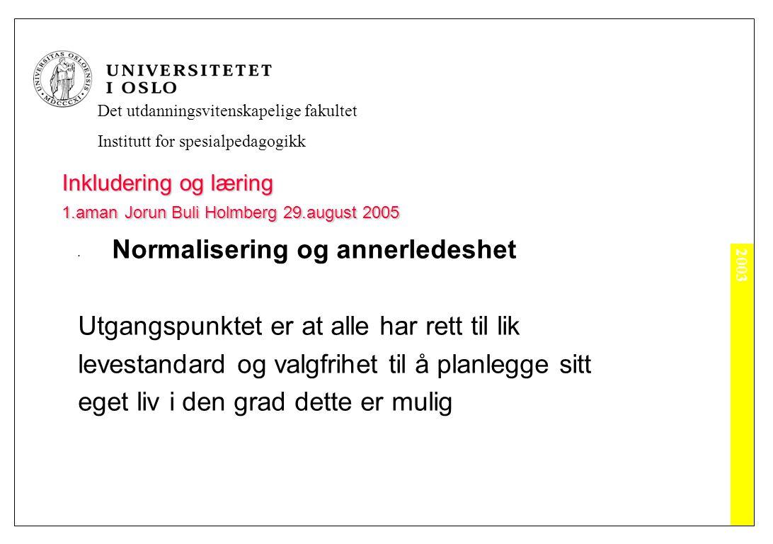 2003 Det utdanningsvitenskapelige fakultet Institutt for spesialpedagogikk Inkludering og læring 1.aman Jorun Buli Holmberg 29.august 2005 Likeverd og mangfold Oppfostring skal bygge på det syn at mennesker er likevedige, og menneskeverdet er ukrenkelig.