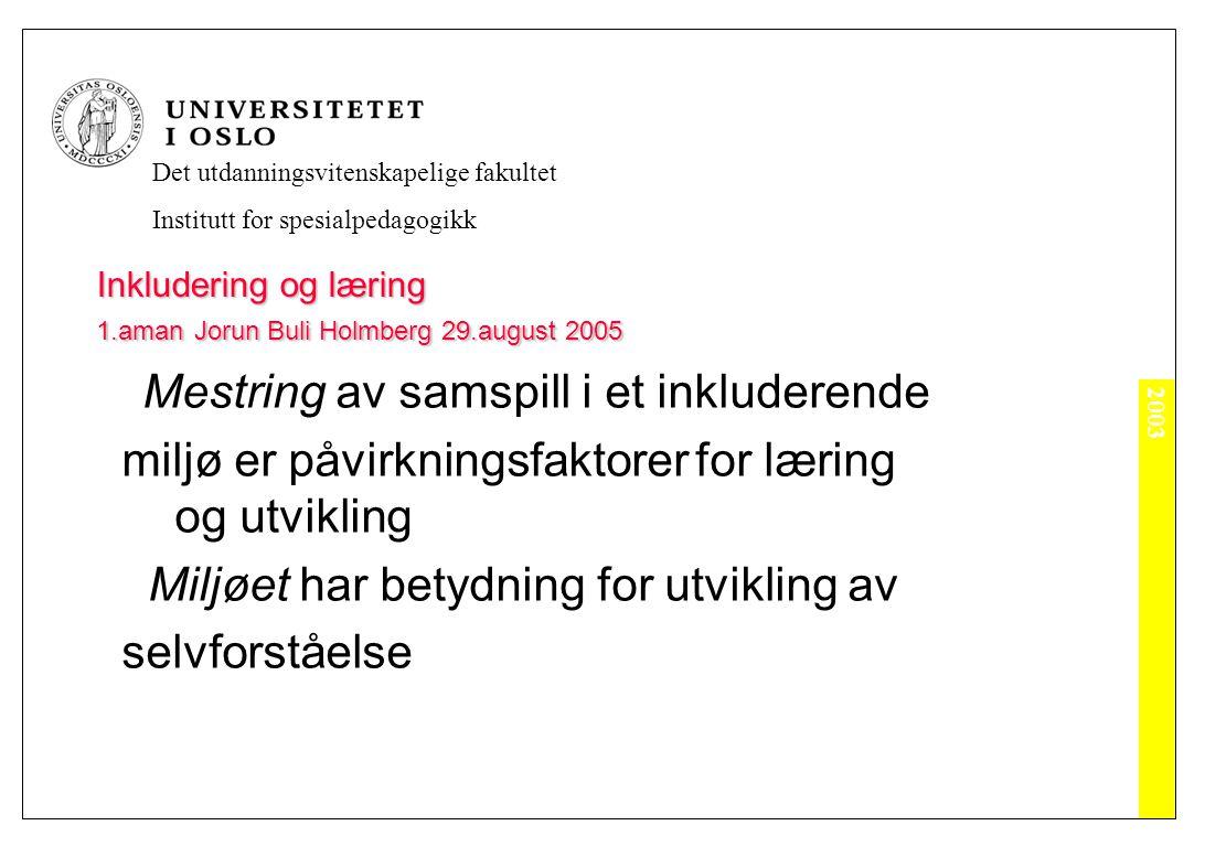 2003 Det utdanningsvitenskapelige fakultet Institutt for spesialpedagogikk Inkludering og læring 1.aman Jorun Buli Holmberg 29.august 2005 1 Samspill som er negativt for en selv 2 Samspill som er negativt for omgivelsene --------------------------------------------------------- 3 Samspill som er positivt for en selv 4 Samspill som er positivt for omgivelsene (Holmberg 1997)