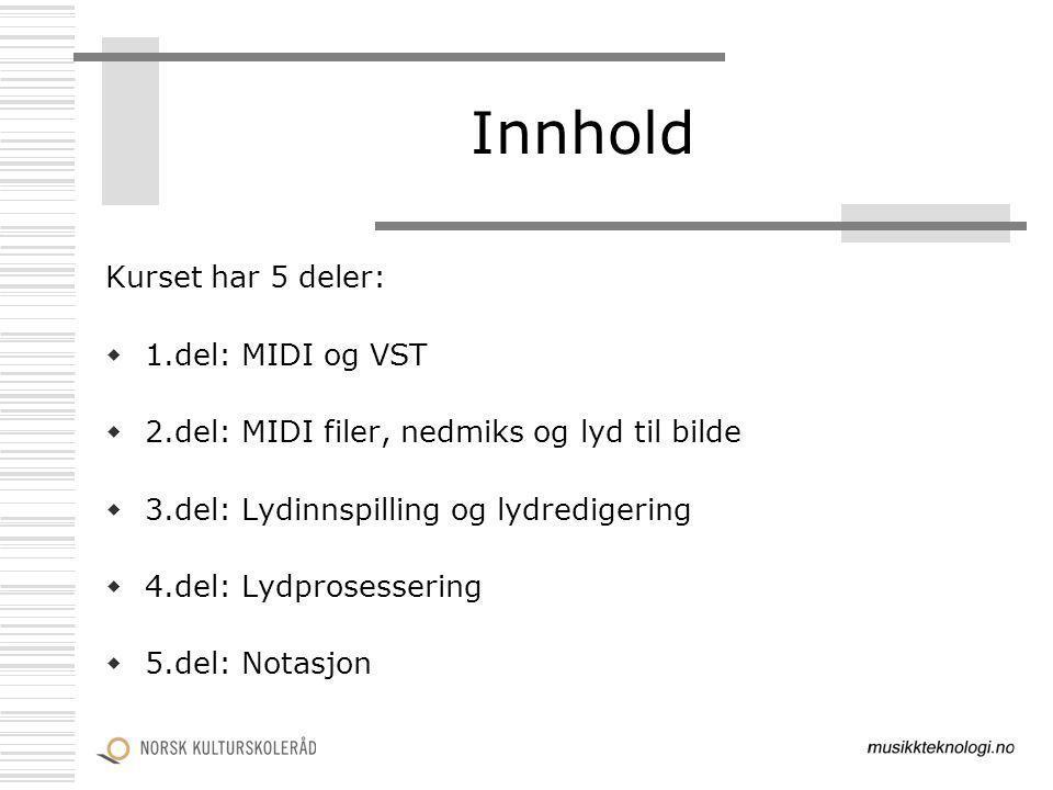Innhold Kurset har 5 deler:  1.del: MIDI og VST  2.del: MIDI filer, nedmiks og lyd til bilde  3.del: Lydinnspilling og lydredigering  4.del: Lydpr