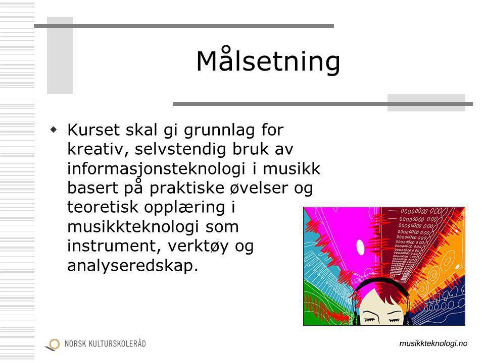 Målsetning  Kurset skal gi grunnlag for kreativ, selvstendig bruk av informasjonsteknologi i musikk basert på praktiske øvelser og teoretisk opplærin