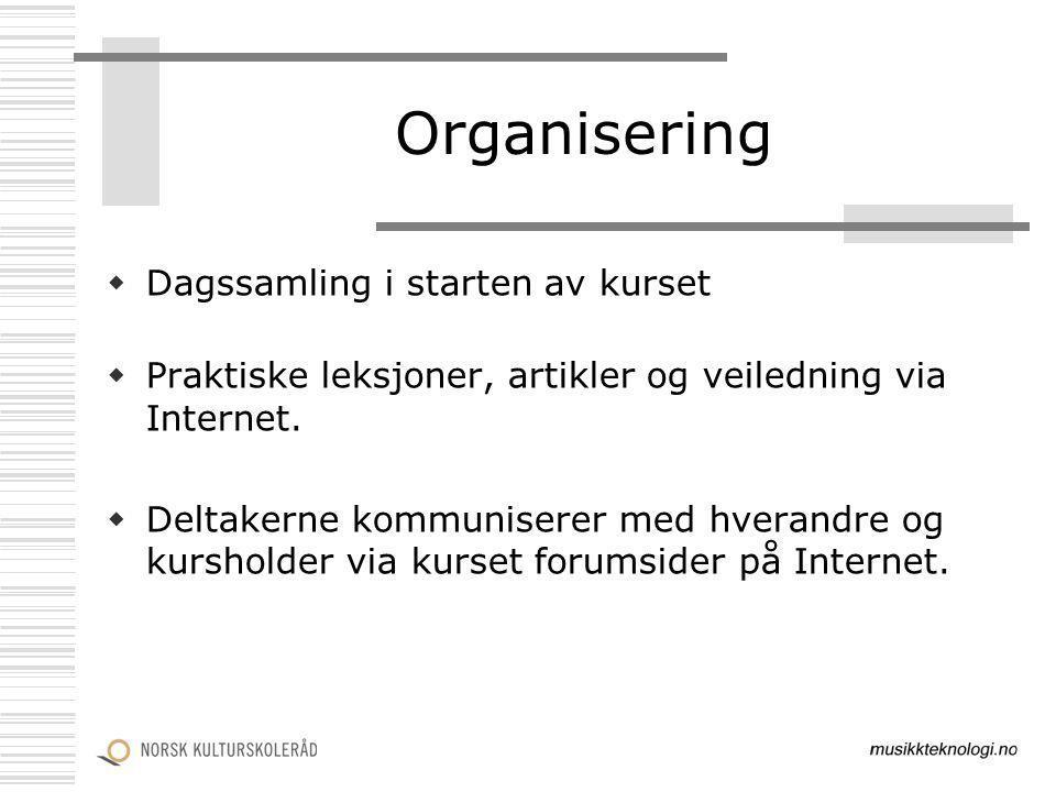 Organisering  Dagssamling i starten av kurset  Praktiske leksjoner, artikler og veiledning via Internet.  Deltakerne kommuniserer med hverandre og