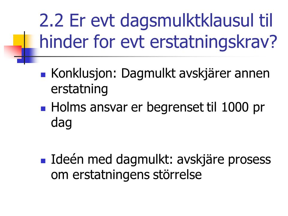 2.2 Er evt dagsmulktklausul til hinder for evt erstatningskrav.
