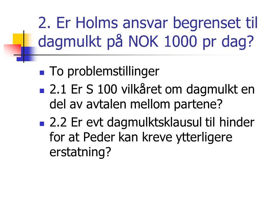 2. Er Holms ansvar begrenset til dagmulkt på NOK 1000 pr dag.