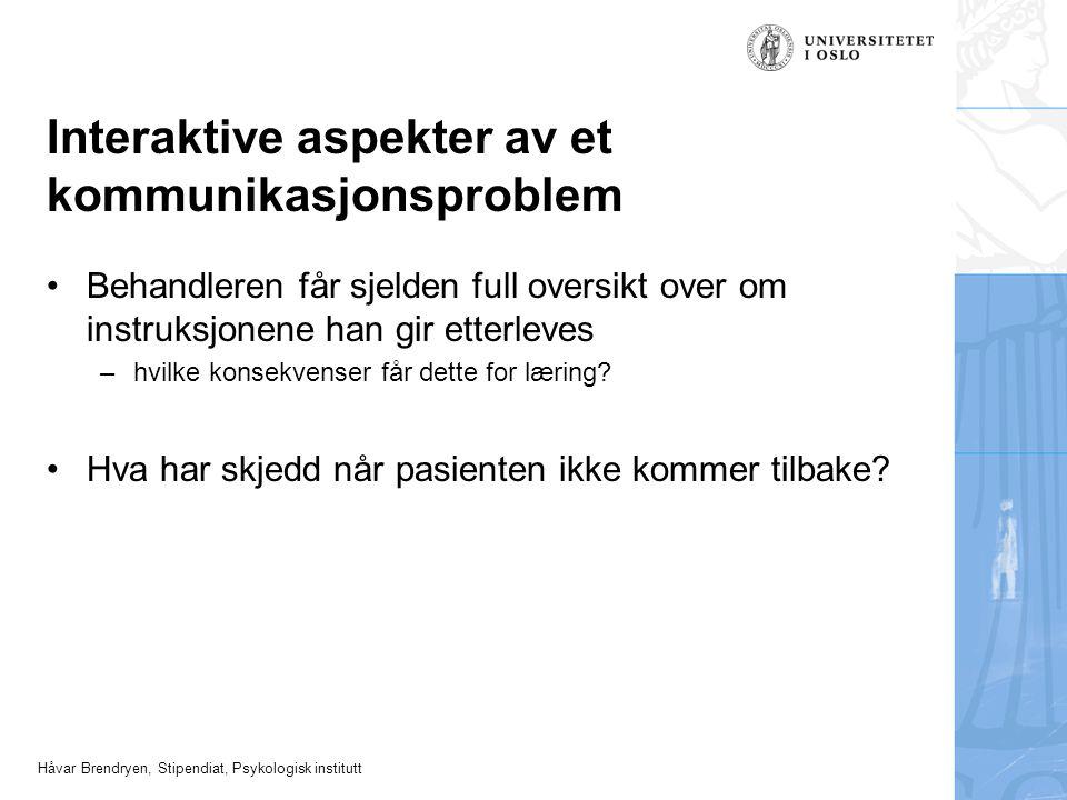 Håvar Brendryen, Stipendiat, Psykologisk institutt Interaktive aspekter av et kommunikasjonsproblem Behandleren får sjelden full oversikt over om inst