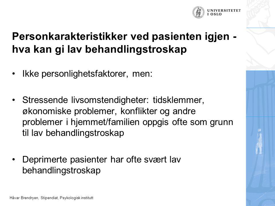 Håvar Brendryen, Stipendiat, Psykologisk institutt Personkarakteristikker ved pasienten igjen - hva kan gi lav behandlingstroskap Ikke personlighetsfa