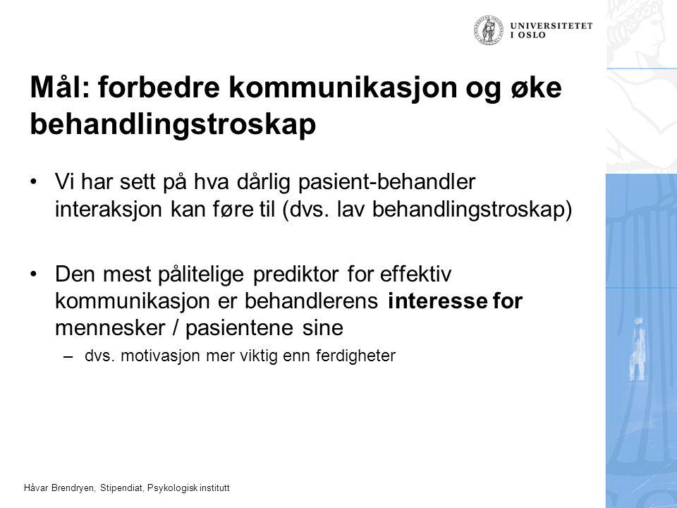 Håvar Brendryen, Stipendiat, Psykologisk institutt Mål: forbedre kommunikasjon og øke behandlingstroskap Vi har sett på hva dårlig pasient-behandler i