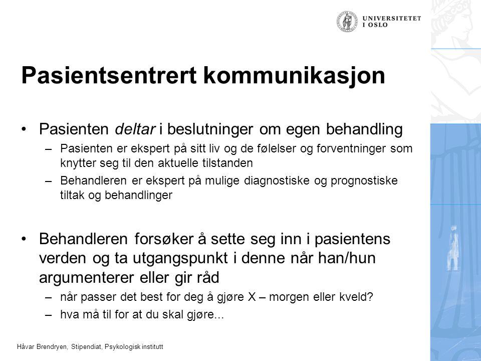 Håvar Brendryen, Stipendiat, Psykologisk institutt Pasientsentrert kommunikasjon Pasienten deltar i beslutninger om egen behandling –Pasienten er eksp