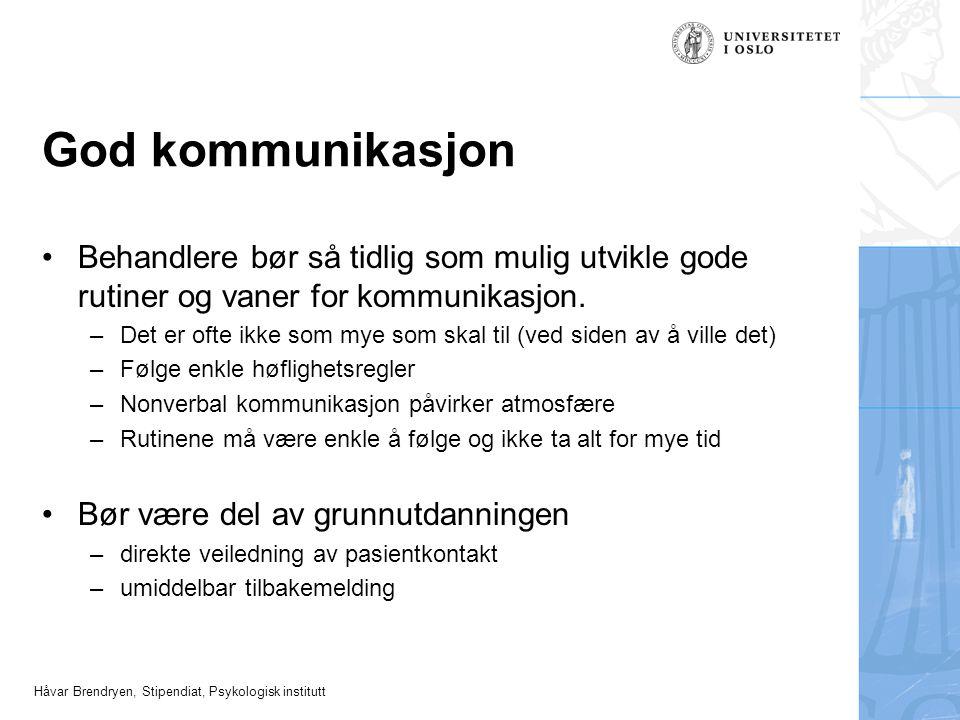 Håvar Brendryen, Stipendiat, Psykologisk institutt God kommunikasjon Behandlere bør så tidlig som mulig utvikle gode rutiner og vaner for kommunikasjo