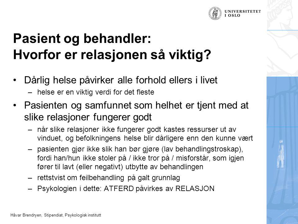 Håvar Brendryen, Stipendiat, Psykologisk institutt Mål: forbedre kommunikasjon og øke behandlingstroskap Vi har sett på hva dårlig pasient-behandler interaksjon kan føre til (dvs.