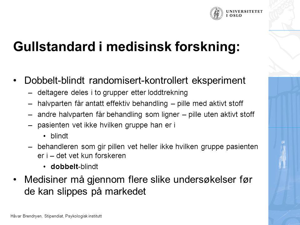 Håvar Brendryen, Stipendiat, Psykologisk institutt Gullstandard i medisinsk forskning: Dobbelt-blindt randomisert-kontrollert eksperiment –deltagere d