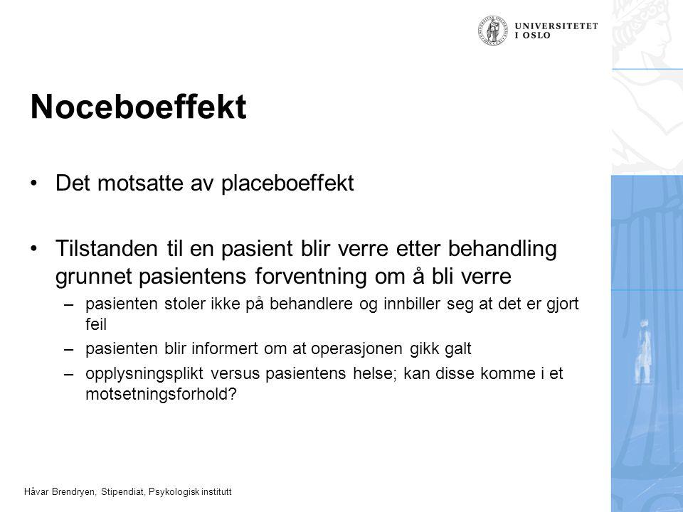 Håvar Brendryen, Stipendiat, Psykologisk institutt Noceboeffekt Det motsatte av placeboeffekt Tilstanden til en pasient blir verre etter behandling gr