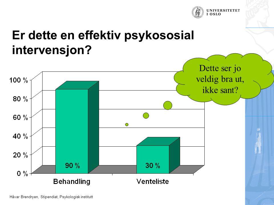 Håvar Brendryen, Stipendiat, Psykologisk institutt Er dette en effektiv psykososial intervensjon? Dette ser jo veldig bra ut, ikke sant?