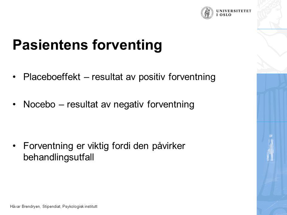 Håvar Brendryen, Stipendiat, Psykologisk institutt Pasientens forventing Placeboeffekt – resultat av positiv forventning Nocebo – resultat av negativ