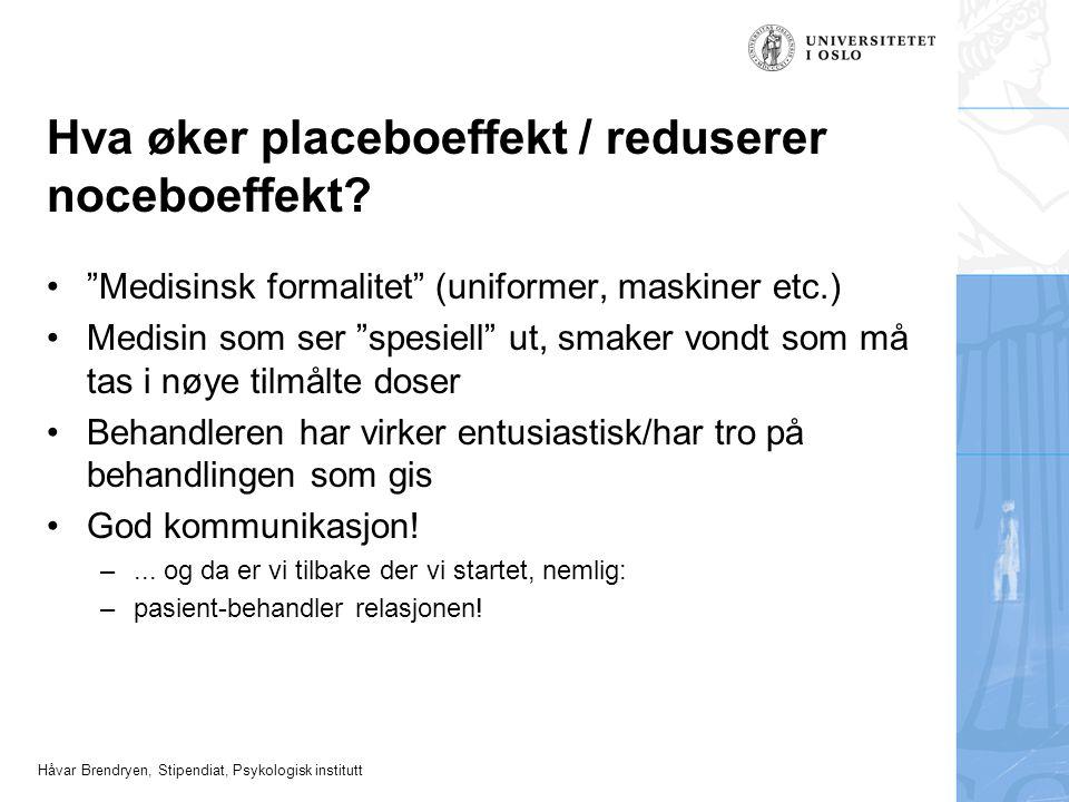 """Håvar Brendryen, Stipendiat, Psykologisk institutt Hva øker placeboeffekt / reduserer noceboeffekt? """"Medisinsk formalitet"""" (uniformer, maskiner etc.)"""