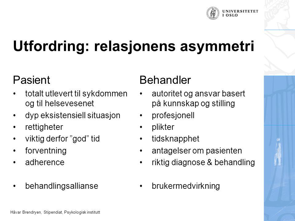 Håvar Brendryen, Stipendiat, Psykologisk institutt Utfordring: relasjonens asymmetri Pasient totalt utlevert til sykdommen og til helsevesenet dyp eks