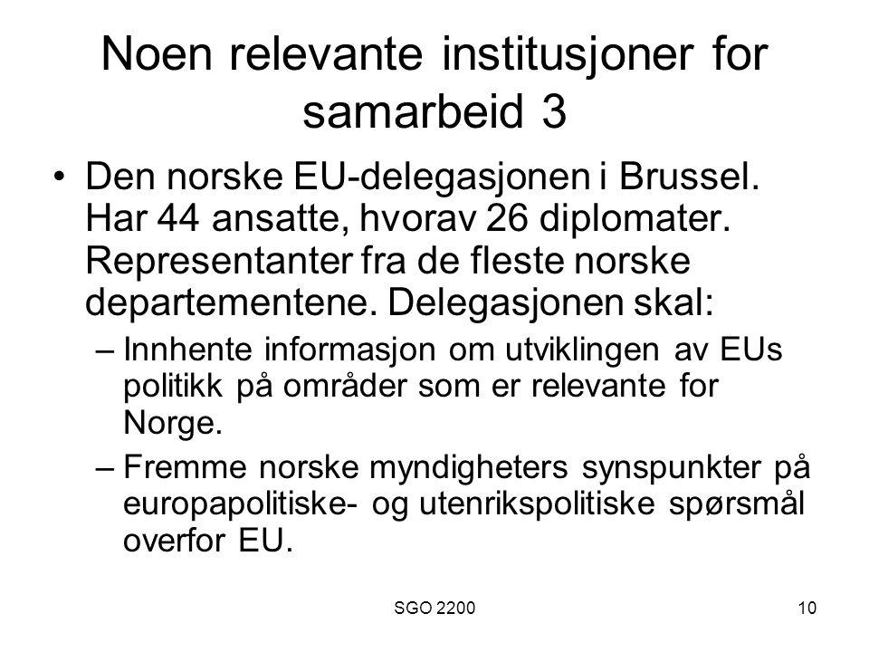 SGO 220010 Noen relevante institusjoner for samarbeid 3 Den norske EU-delegasjonen i Brussel. Har 44 ansatte, hvorav 26 diplomater. Representanter fra