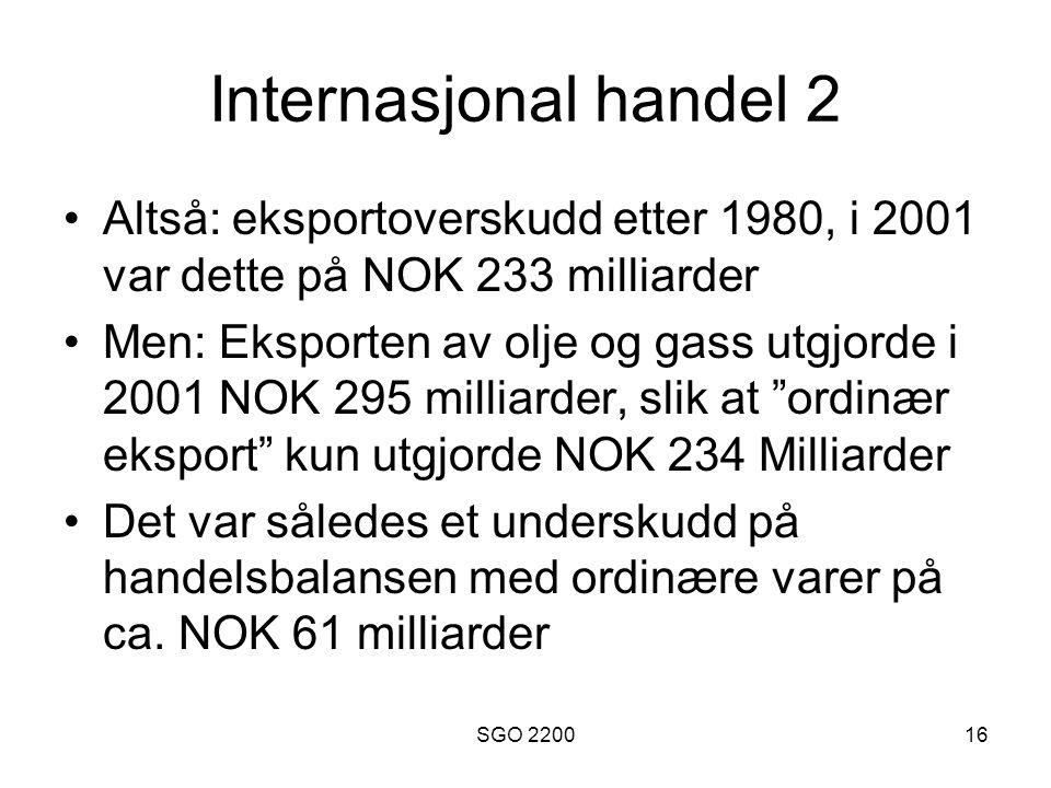 SGO 220016 Internasjonal handel 2 Altså: eksportoverskudd etter 1980, i 2001 var dette på NOK 233 milliarder Men: Eksporten av olje og gass utgjorde i