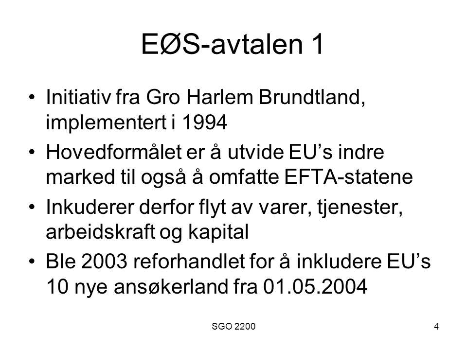 SGO 22004 EØS-avtalen 1 Initiativ fra Gro Harlem Brundtland, implementert i 1994 Hovedformålet er å utvide EU's indre marked til også å omfatte EFTA-s