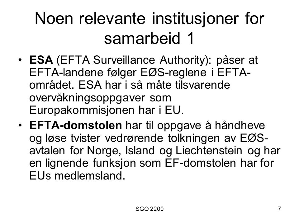 SGO 22007 Noen relevante institusjoner for samarbeid 1 ESA (EFTA Surveillance Authority): påser at EFTA-landene følger EØS-reglene i EFTA- området. ES