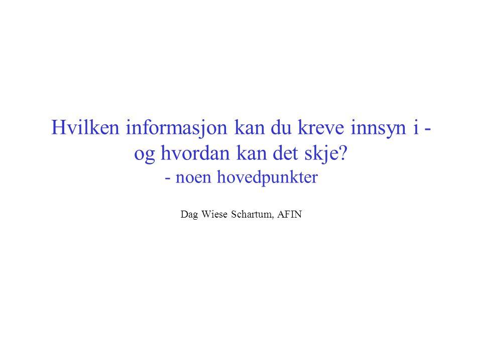 Hvilken informasjon kan du kreve innsyn i - og hvordan kan det skje? - noen hovedpunkter Dag Wiese Schartum, AFIN