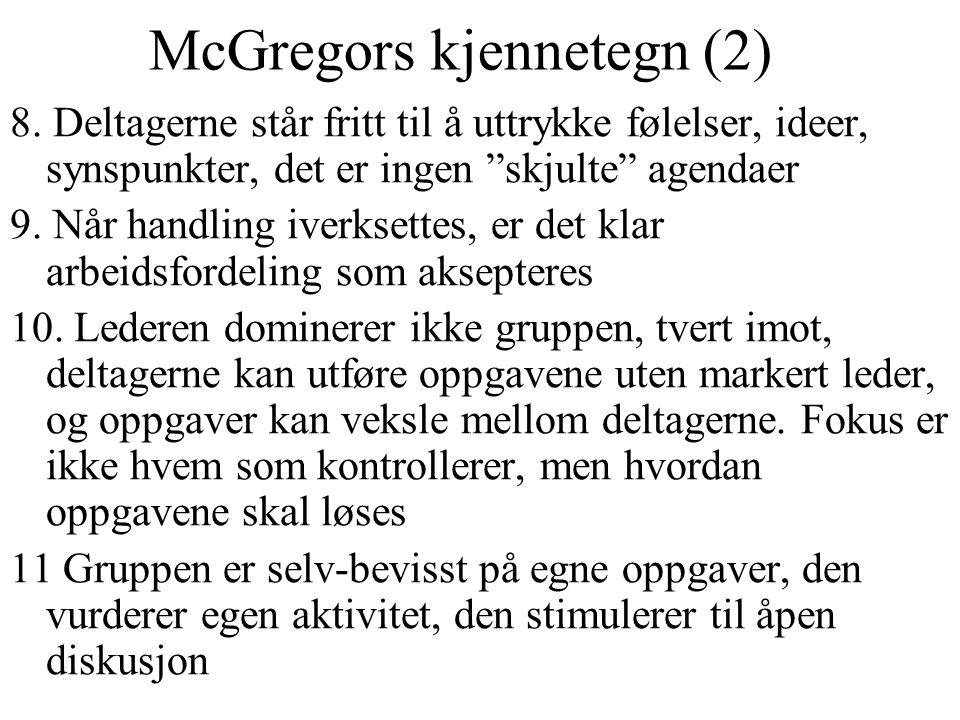 """McGregors kjennetegn (2) 8. Deltagerne står fritt til å uttrykke følelser, ideer, synspunkter, det er ingen """"skjulte"""" agendaer 9. Når handling iverkse"""