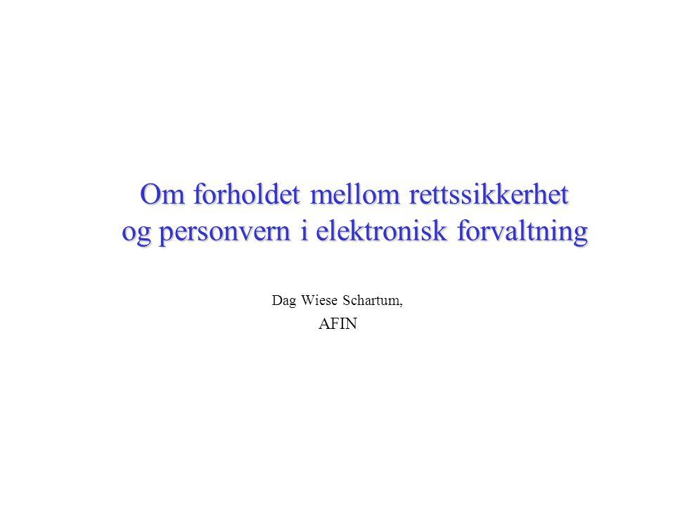 Om forholdet mellom rettssikkerhet og personvern i elektronisk forvaltning Dag Wiese Schartum, AFIN