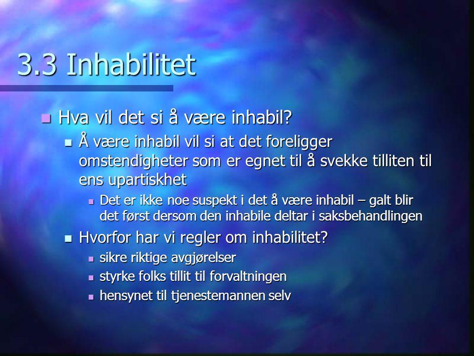 3.3 Inhabilitet Hva vil det si å være inhabil? Hva vil det si å være inhabil? Å være inhabil vil si at det foreligger omstendigheter som er egnet til