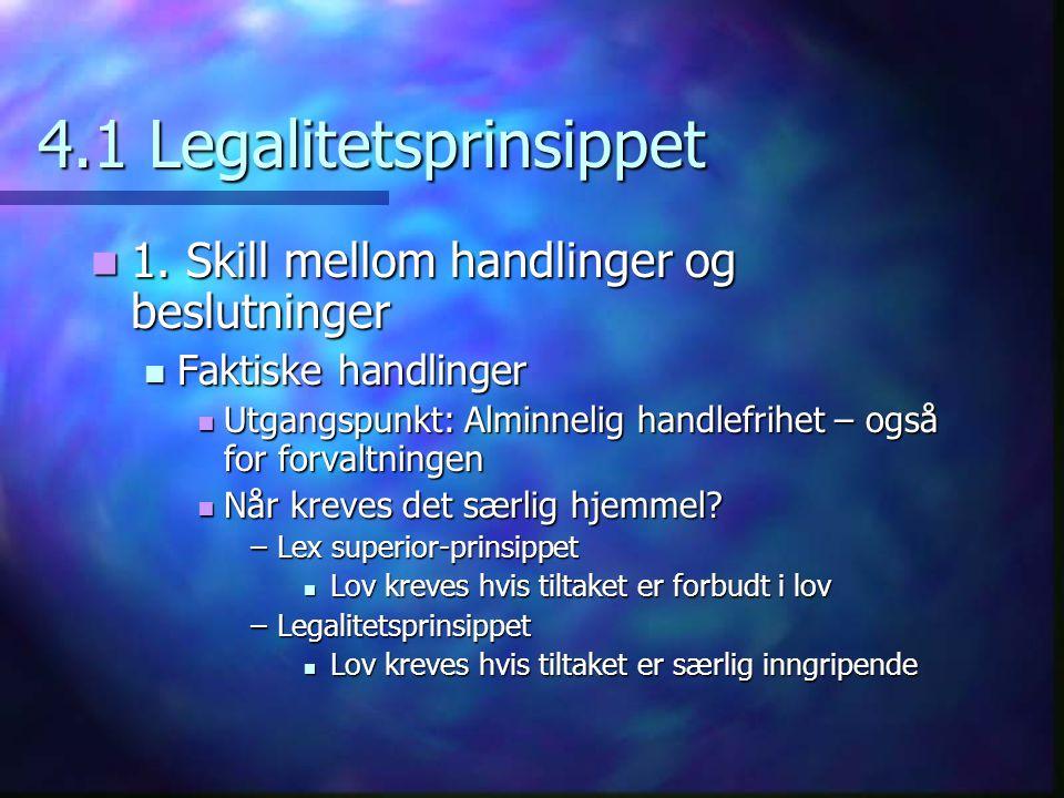 4.1 Legalitetsprinsippet 1. Skill mellom handlinger og beslutninger 1. Skill mellom handlinger og beslutninger Faktiske handlinger Faktiske handlinger