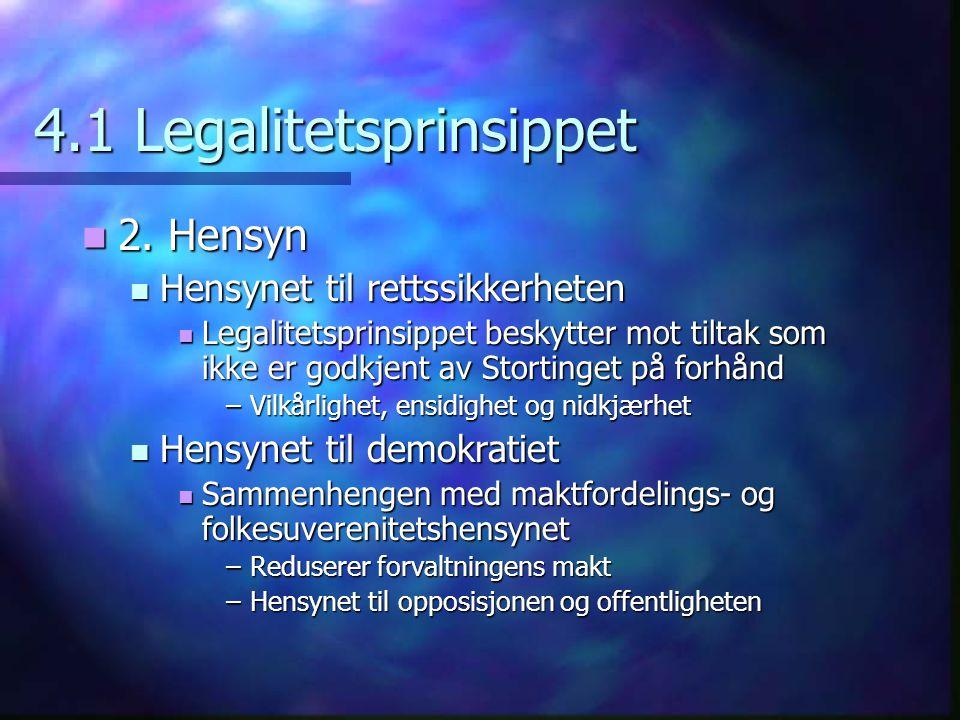 4.1 Legalitetsprinsippet 2. Hensyn 2. Hensyn Hensynet til rettssikkerheten Hensynet til rettssikkerheten Legalitetsprinsippet beskytter mot tiltak som