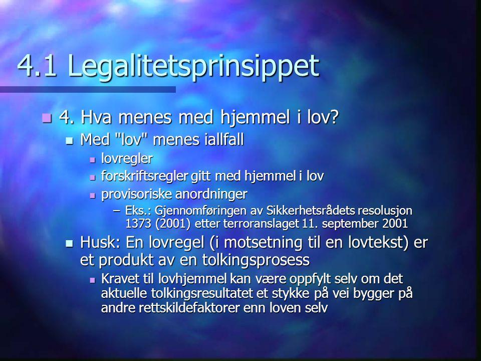 4.1 Legalitetsprinsippet 4. Hva menes med hjemmel i lov? 4. Hva menes med hjemmel i lov? Med