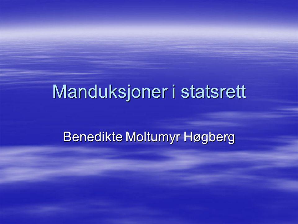 Manduksjoner i statsrett Benedikte Moltumyr Høgberg