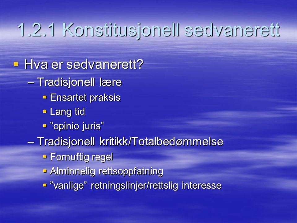 """1.2.1 Konstitusjonell sedvanerett  Hva er sedvanerett? –Tradisjonell lære  Ensartet praksis  Lang tid  """"opinio juris"""" –Tradisjonell kritikk/Totalb"""