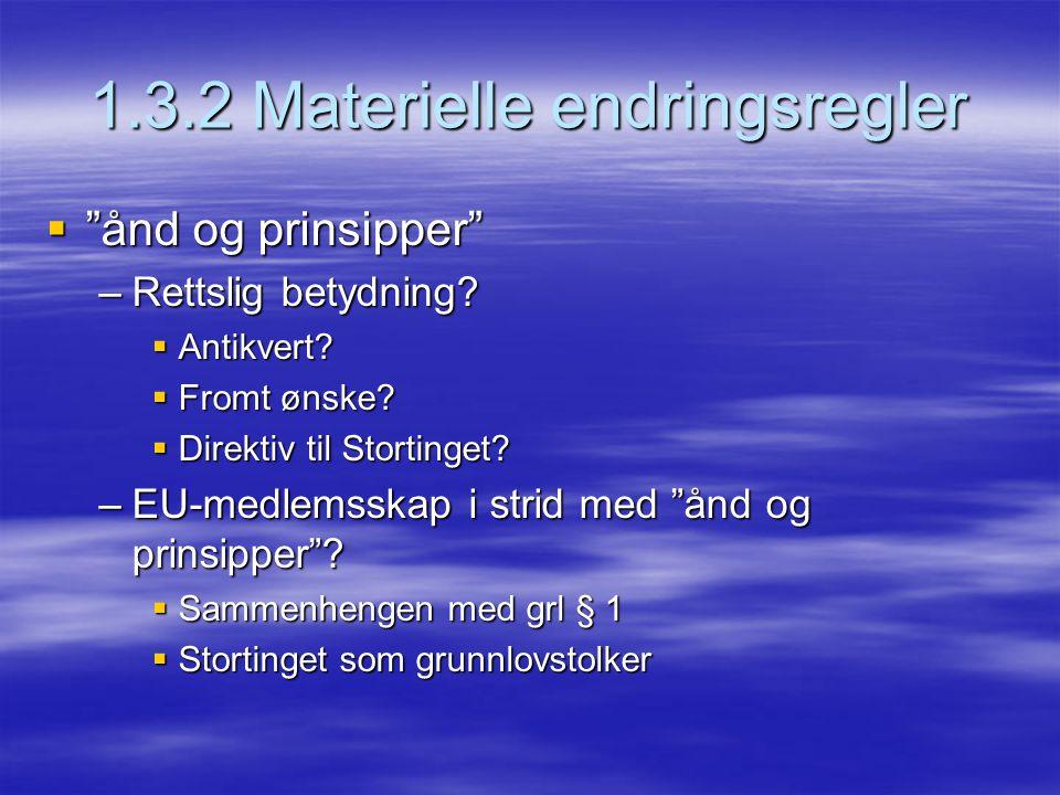 """1.3.2 Materielle endringsregler  """"ånd og prinsipper"""" –Rettslig betydning?  Antikvert?  Fromt ønske?  Direktiv til Stortinget? –EU-medlemsskap i st"""